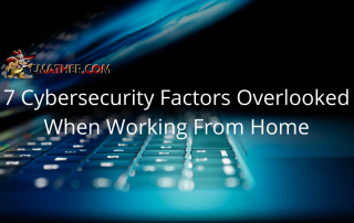 7 Cybersecurity Factors Overlooked When Working From Home